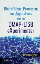 Digital Signal Processing and Applications with the OMAP - L138 eXperimenter ebook by Donald S. Reay