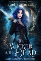 The Wicked & The Dead ebook by Melissa Marr