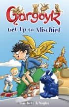Gargoylz Get Up to Mischief ebook by Jan Burchett, Sara Vogler