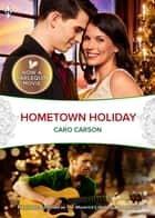 Hometown Holiday - Now a Harlequin Movie, Hometown Holiday! ebook by Caro Carson