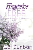 Fragrance Free - A Sensations Collection Novel, #3 ebook by L.B. Dunbar