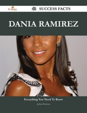 Dania Ramirez 42 Success Facts - Everything you need to know about Dania Ramirez ebook by Joshua Peterson