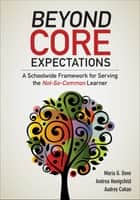 Beyond Core Expectations - A Schoolwide Framework for Serving the Not-So-Common Learner ebook by Maria G. Dove, Andrea M. Honigsfeld, Audrey F. Cohan