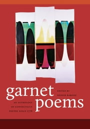 Garnet Poems - An Anthology of Connecticut Poetry Since 1776 ebook by Dennis Barone,Dick Allen