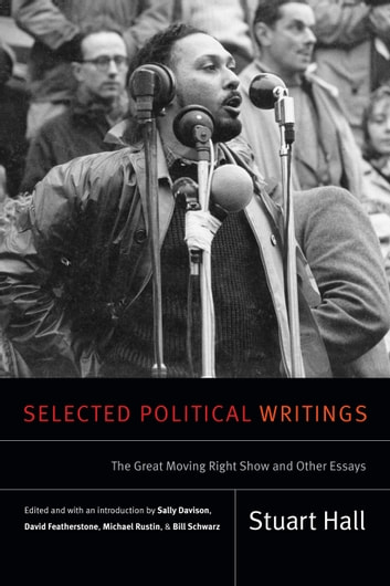 Selected Political Writings - The Great Moving Right Show and Other Essays ebook by Stuart Hall