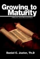 Growing to Maturity ebook by Daniel  C. Juster