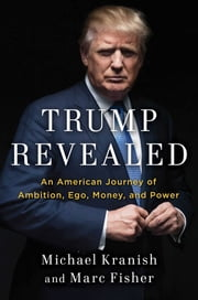 Trump Revealed - An American Journey of Ambition, Ego, Money, and Power ebook by Michael Kranish,Marc Fisher
