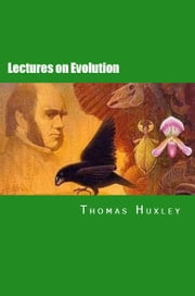 Lectures on Evolution ebook by Thomas Huxley