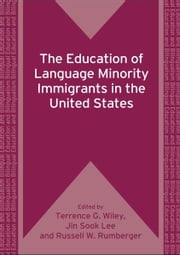 The Education of Language Minority Immigrants in the United States ebook by WILEY, Terrence G., LEE, Jin Sook, RUMBERGER, Russell