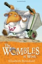 The Wombles at Work ebook by Elisabeth Beresford,Nick Price