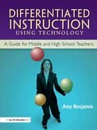 Differentiated Instruction Using Technology ebook by Amy Benjamin