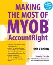 Making the Most of MYOB Software: The complete guide to using MYOB in your business ebook by Veechi Curtis