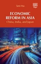 Economic Reform in Asia - China, India, and Japan ebook by Sara Hsu