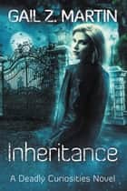 Inheritance - Deadly Curiosities, Book 4 ebook by Gail Z. Martin