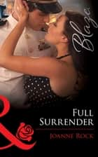 Full Surrender (Mills & Boon Blaze) (Uniformly Hot!, Book 31) ebook by Joanne Rock