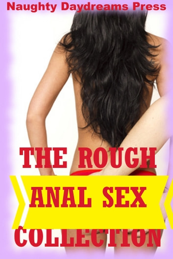 The Rough Anal Sex Collection (Twenty Rough Anal Sex Erotica Stories) ebook by Naughty Daydreams Press
