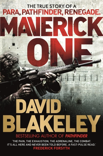 Maverick One - The True Story of a Para, Pathfinder, Renegade ebook by David Blakeley