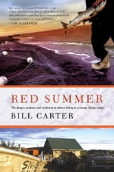 Red Summer - The Danger, Madness, and Exaltation of Salmon Fishing in a Remote Alaskan Village ebook by Bill Carter