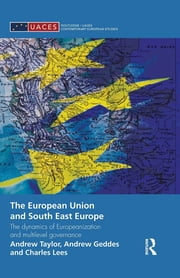 The European Union and South East Europe - The Dynamics of Europeanization and Multilevel Governance ebook by Andrew Geddes,Charles Lees,Andrew Taylor