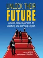 Unlock Their Future - A Skills-based approach to teaching and learning English ebook by Viney Kirpal