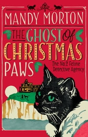 The Ghost of Christmas Paws - The No 2 Feline Detective Agency Series ebook by Mandy Morton