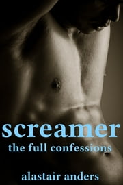 Screamer: The Full Confessions ebook by Alastair Anders