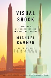 Visual Shock - A History of Art Controversies in American Culture ebook by Michael Kammen