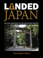 Landed Japan - Key Local Knowledge You Need When Buying Property ebook by Christopher Dillon