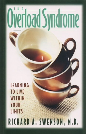 The Overload Syndrome - Learning to Live Within Your Limits ebook by Richard Swenson