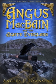 Angus MacBain and the Agate Eyeglass ebook by Angela J. Townsend