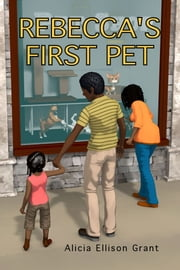Rebecca's First Pet ebook by Alicia Grant