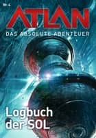 Atlan - Das absolute Abenteuer 4: Logbuch der SOL ebook by Detlev G. Winter, Perry Rhodan Redaktion, Hans Kneifel