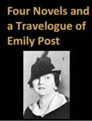 Four Novels and a Travelogue of Emily Post ebook by Emily Post