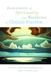 Handbook of Spirituality and Worldview in Clinical Practice ebook by Allan M. Josephson,John R. Peteet