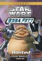 Star Wars: Boba Fett: Hunted - Book 4 ebook by Elizabeth Hand