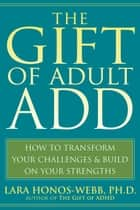 The Gift of Adult ADD ebook by Lara Honos-Webb