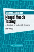 Cram Session in Manual Muscle Testing - A Handbook for Students & Clinicians ebook by Lynn Van Ost