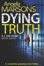 Dying Truth - A completely gripping crime thriller 電子書籍 by Angela Marsons