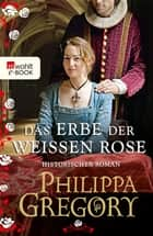 Das Erbe der weißen Rose ebook by Philippa Gregory, Elvira Willems