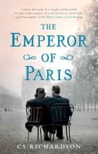The Emperor of Paris eBook by C.S. Richardson