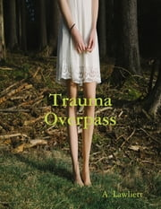 Trauma Overpass ebook by A. Lawliett
