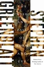 The Rise and Fall of Adam and Eve ebook by Stephen Greenblatt