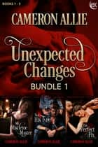 Unexpected Changes Bundle 1 ebook by Cameron Allie
