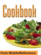 Cookbook : With Over 1000 Recipes You Are Guaranteed To Never Run Out Of Ideas! (Mobi Health) ebook by MobileReference