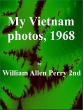 My Vietnam photos, 1968 ebook by William Allen Perry 2nd