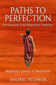 Paths to Perfection: An Overview of Six Meditation Traditions ebook by Andres Pelenur