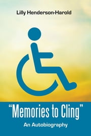 """Memories to Cling"" - An Autobiography ebook by Lilly Henderson-Harold"