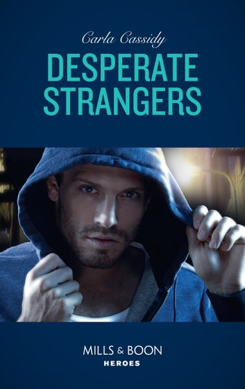 Desperate Strangers (Mills & Boon Heroes) eBook by Carla Cassidy