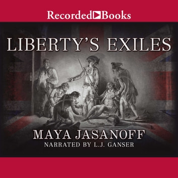 Liberty's Exiles - American Loyalists in the Revolutionary World audiobook by Maya Jasanoff