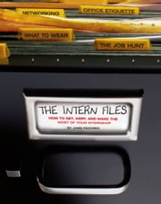 The Intern Files - How to Get, Keep, and Make the Most of Your Internship ebook by Jamie Fedorko,Dwight Allott